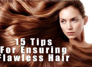 15 Tips For Ensuring Flawless Hair