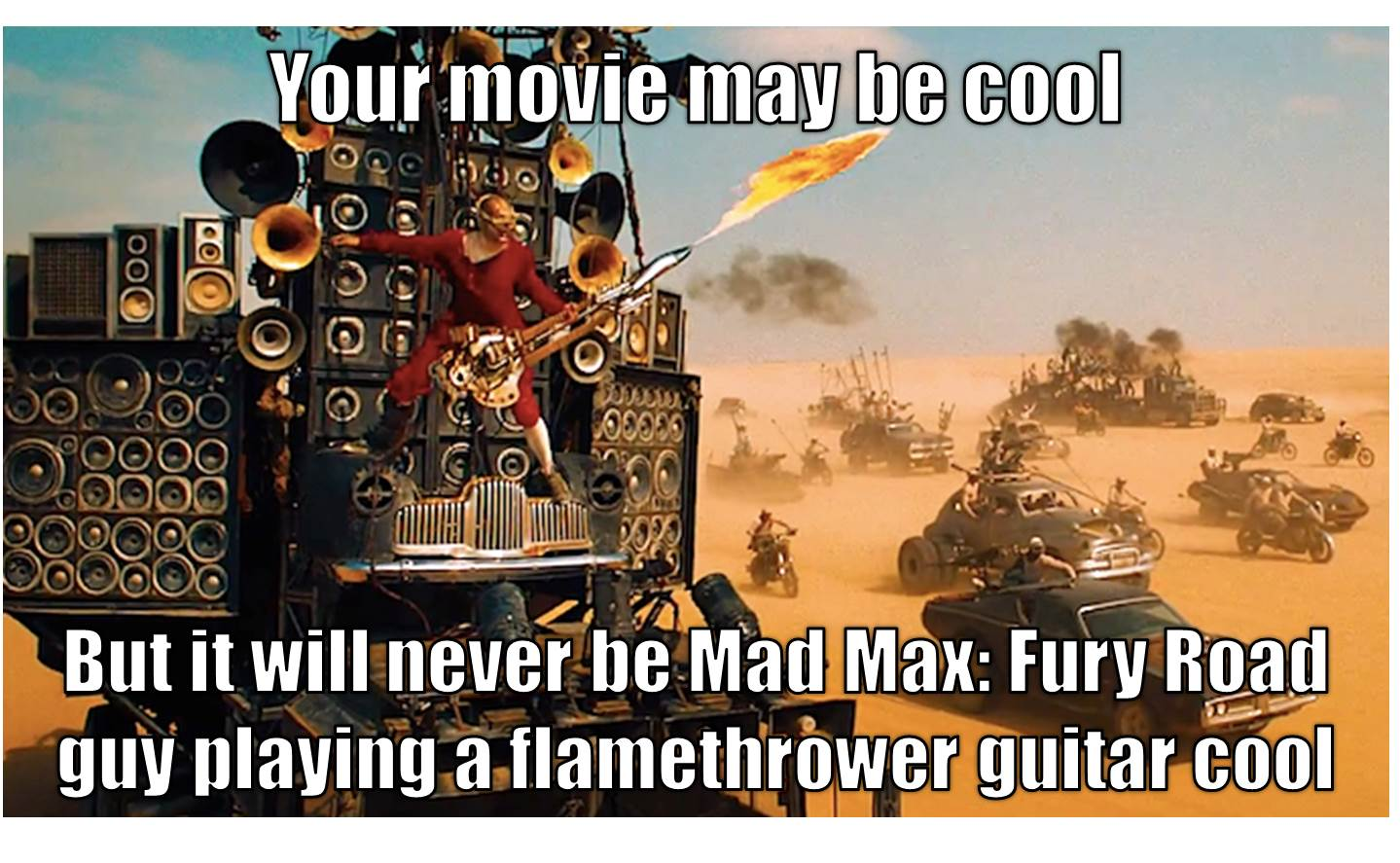http://media.bigshinyrobot.com/uploads/2015/05/mad_max_fury_road_guy_playing_guitar_cool_meme.jpg